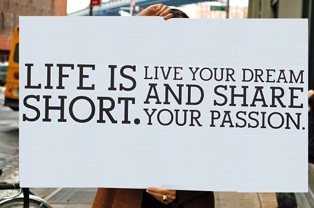 Life is Short! Live Your Dreams!